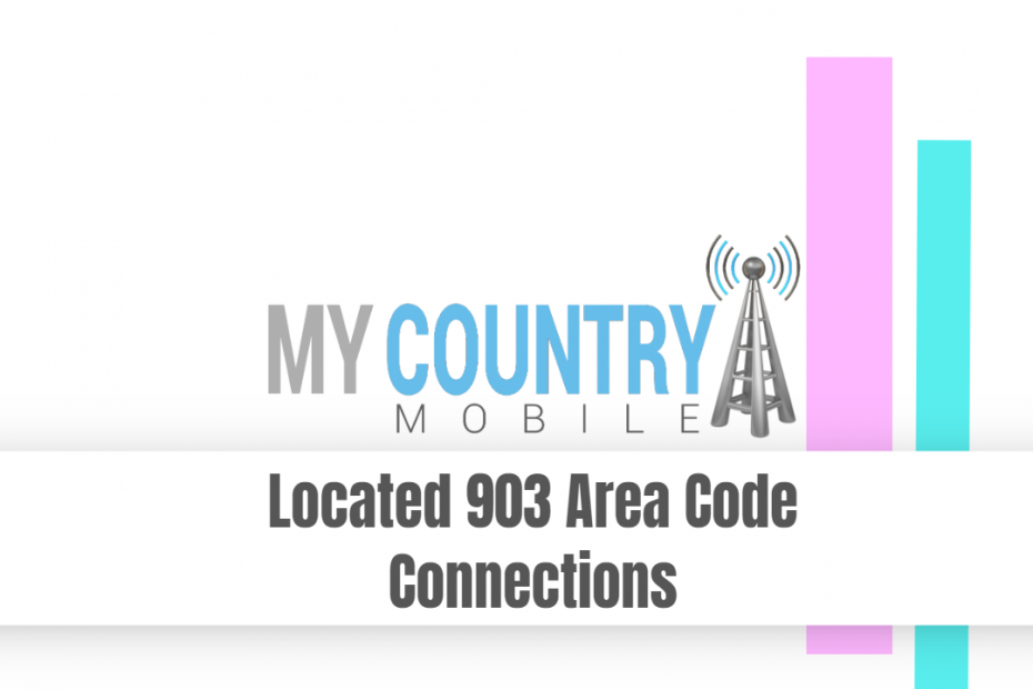 Located 903 Area Code Connections - My Country Mobile