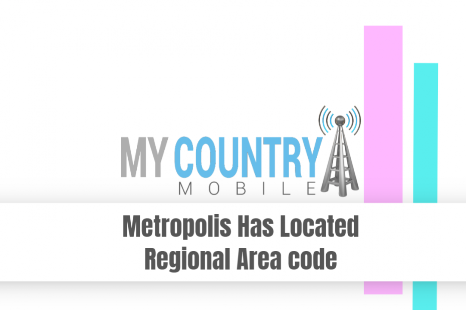 Metropolis Has Located Regional Area code - My Country Mobile