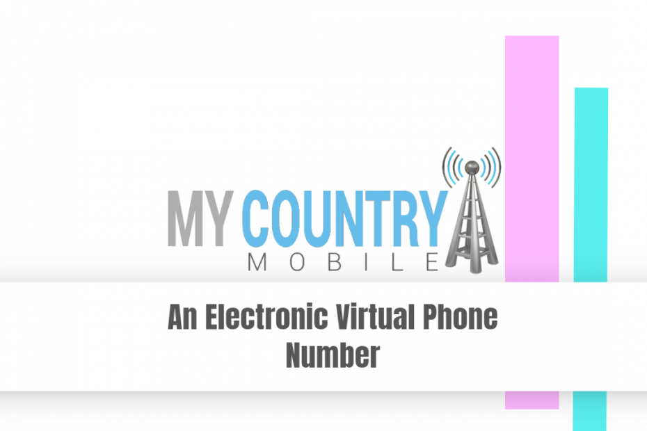 An Electronic Virtual Phone Number - My Country Mobile