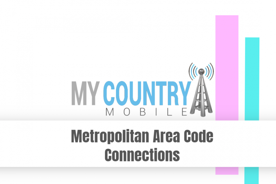 Metropolitan Area Code Connections - My Country Mobile
