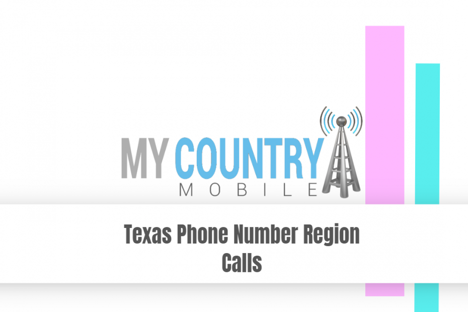 Texas Phone Number Region Calls - My Country Mobile