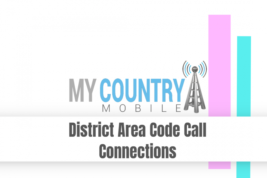 District Area Code Call Connections - My Country Mobile