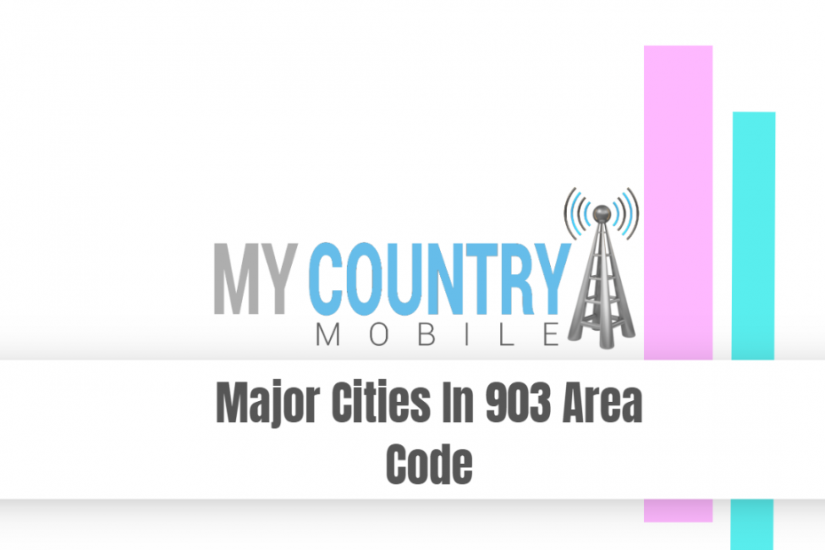 Major Cities In 903 Area Code - My Country Mobile